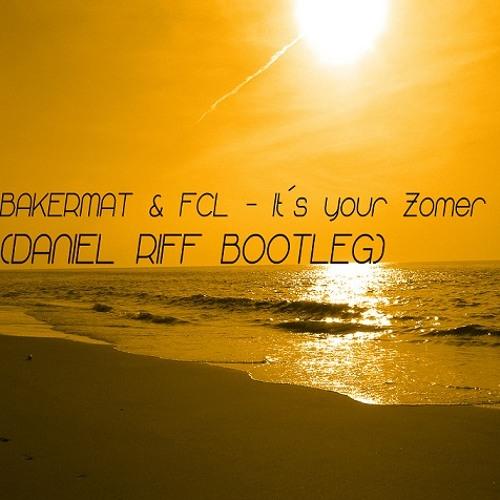Bakermat & FCL - It´s your Zomer (Daniel Riff Bootleg) ###FREE DOWNLOAD###
