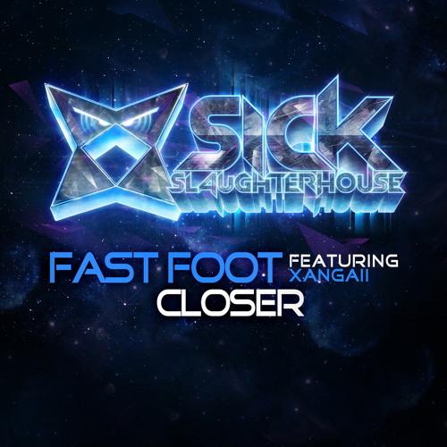 Fast Foot feat. Xangaii - Closer (Original Mix) [Sick Slaughterhouse]