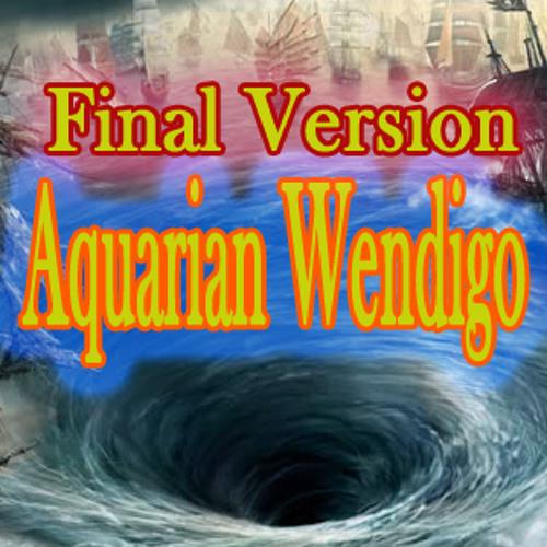 Aquarian Wendigo - Final Version -