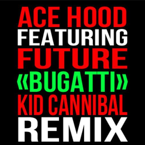 Bugatti (Kid Cannibal Remix)