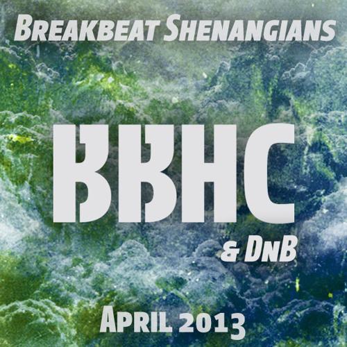 Breakbeat Shenanigans [BBHC + DnB] (April 2013)