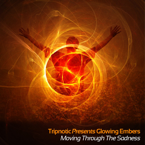 Tripnotic presents Glowing Embers-Moving On Through The Sadness