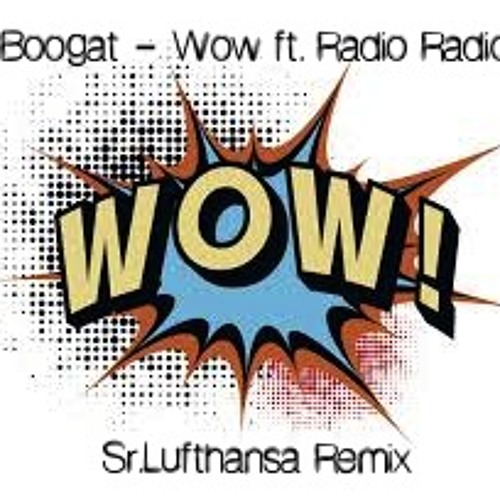 Boogat - Wow ft. Radio Radio (Sr.Lufthansa Remix)
