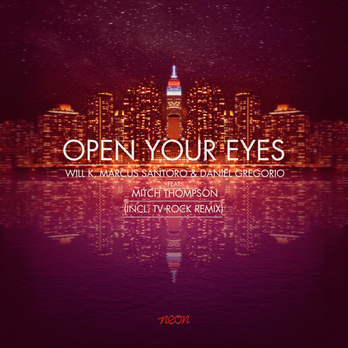 Will K, Marcus Santoro & Daniel Gregorio - Open Your Eyes feat. Mitch Thompson (OUT ON BEATPORT)