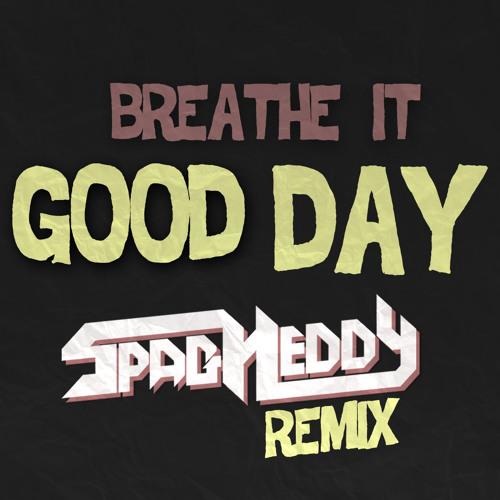 Breathe It - Good Day (Spag Heddy Remix)