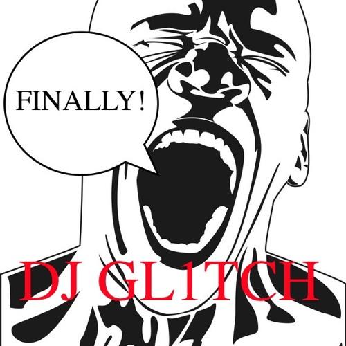 Finally ~ DJ GL1TCH