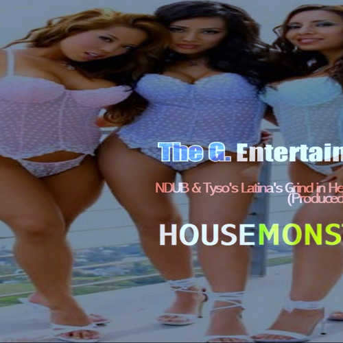 NDUB & Tyso's Latina's Grind in Heat House Mix (Produced by MR Tyso)