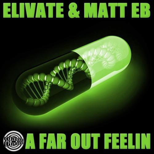 Elivate & Matt EB - A Far Out Feelin - OUT NOW
