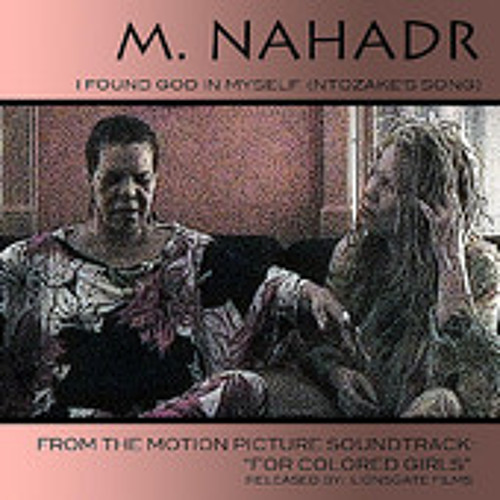 """""""I Found God In Myself (Ntozake's Song""""- from the Motion Picture """"For Colored Girls""""  )  M. Nahadr"""