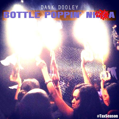 Dank Dooley- Bottle Poppin' Nigga