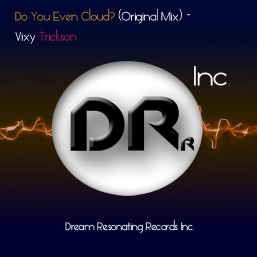 Do You Even Cloud? (Original Mix)- Vixy Trickson