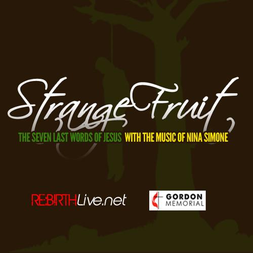 Strange Fruit: The 7 Last Words of Jesus with the Music of Nina Simone