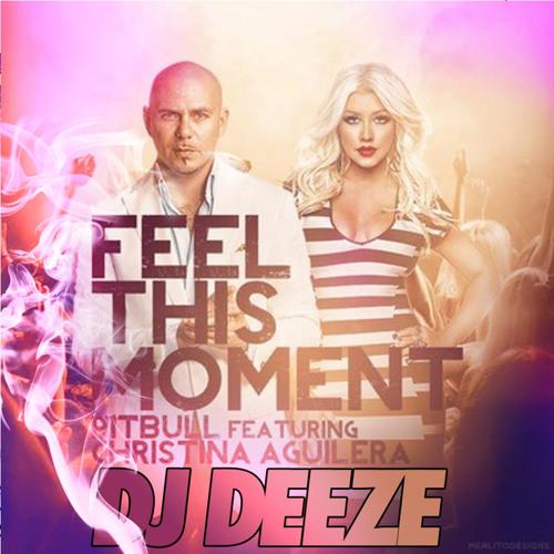 DJ DEEZE - Pitbull ft. Christina Aguilera FEEL THIS MOMENT remixDEEZE