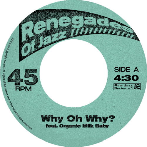 """Renegades Of Jazz """"Why Oh Why? feat. Organic Milk Baby"""""""