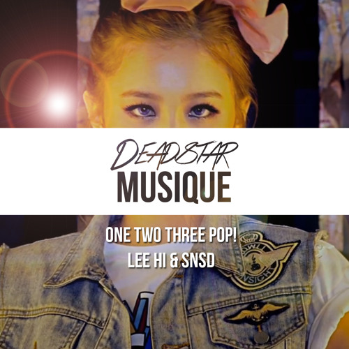 One Two Three Pop! - Lee Hi & SNSD - DeadstarMusique