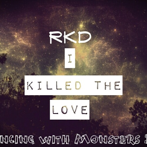 RKD-I KILLED THE LOVE