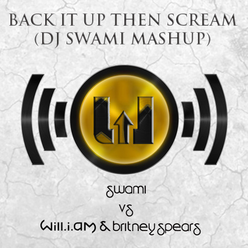 Swami VS Britney Spears & Will.I.Am - Back It Up Then Scream [Desi]