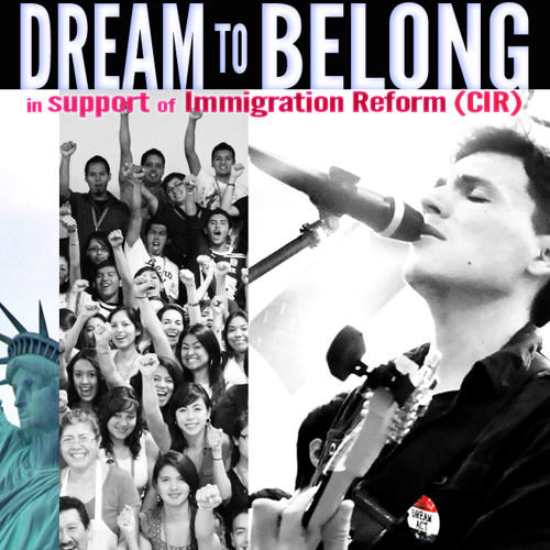 Dream To Belong by Andres Useche (in support of Immigration Reform and the DREAM Act)