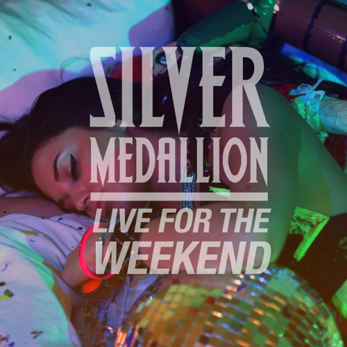 Live For The Weekend by Silver Medallion
