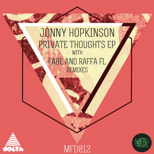 Jonny Hopkinson - Private Thoughts (Fabe Remix) MFD012 Out Now!