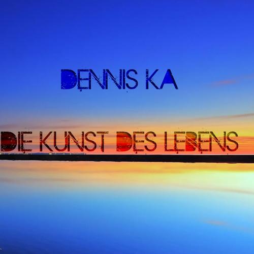 Dennis Ka - Die Kunst des Lebens