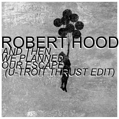 Robert Hood - And Then We Planned Our Escape (Utroit Thrust Edit)