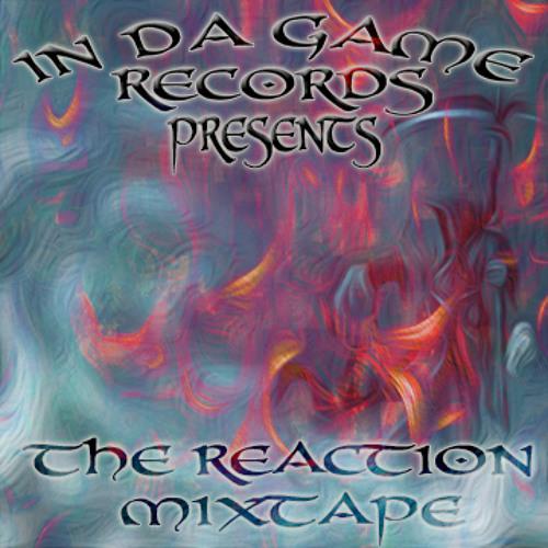 THE REACTION - Mixtape @ In DA GAME Records 2013