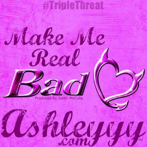 AshleYYY - Make Me Real Bad