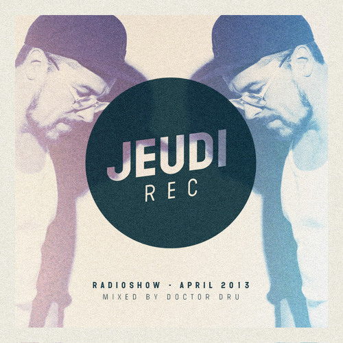 JEUDI Records RadioShow April 2013 - Mixed by Doctor Dru