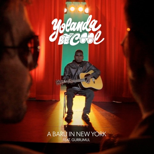 Yolanda Be Cool feat. Gurrumul - A Baru In New York (Chocolate Puma Remix)