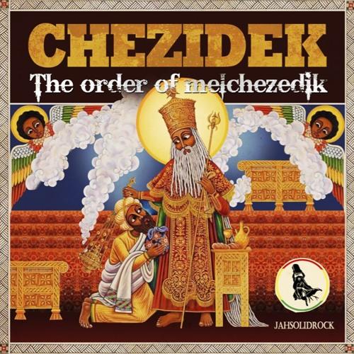 Chezidek - Praises to Jah [Album: The Order of Melchezedik by JahSolidrock 2013]