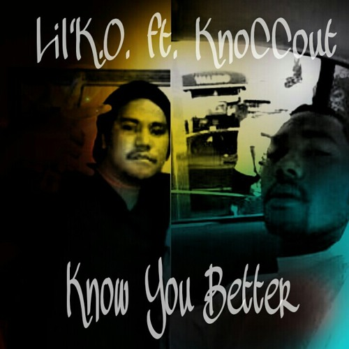 Know You Better - Lil'K.O. ft. KnoCCouT