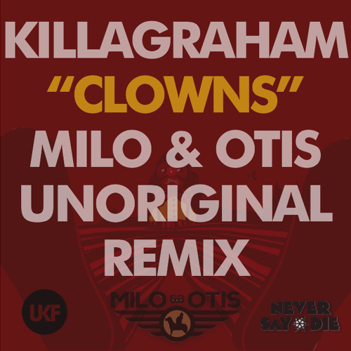 Killagraham - Clowns (Milo & Otis Unoriginal Mix)
