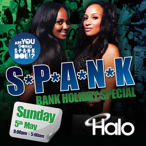 S*P*A*N*K Peterborough Bank Holiday Special, Sunday 5th May @ Halo Nightclub