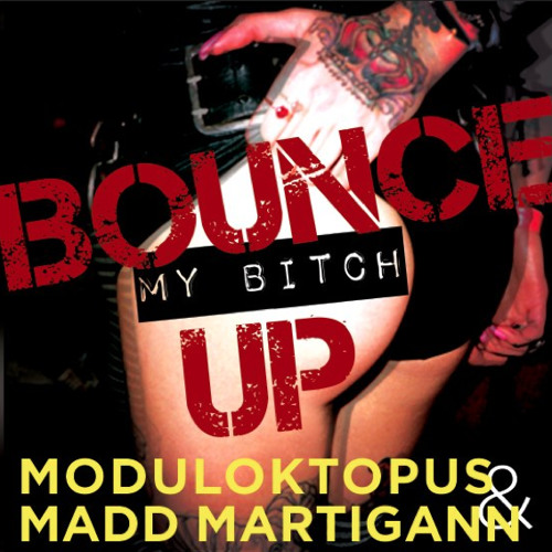 Bounce My Bitch Up ft. Madd Martigann & Moduloktopus