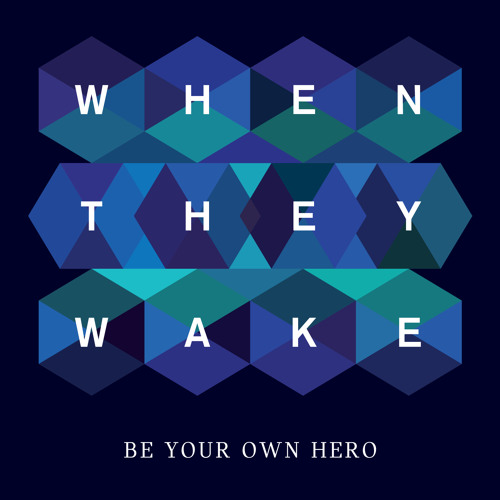 When They Wake - Be Your Own Hero