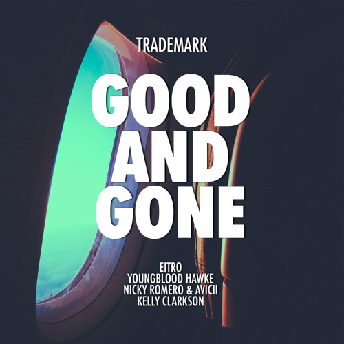 Good And Gone (Eitro x Youngblood Hawke x Nicky Romero & Avicii x Kelly Clarkson)
