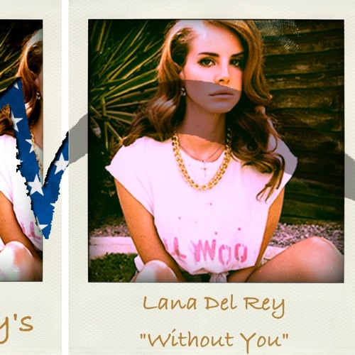 """Naughty's """"Lana Del Rey-Without You"""" Remix"""