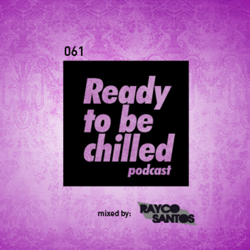 READY To Be CHILLED Podcast 061 mixed by Rayco Santos