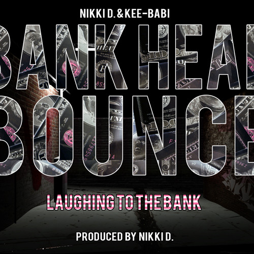 Bank Head Bounce By: Nikki D & Kee-Babi