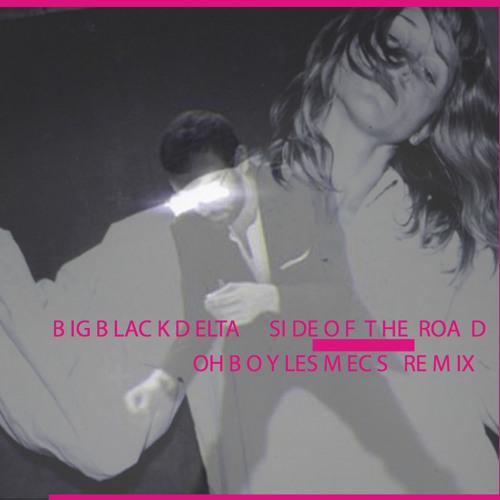 """Big Black Delta """"Side of the Road""""-Oh Boy Les Mecs remix"""