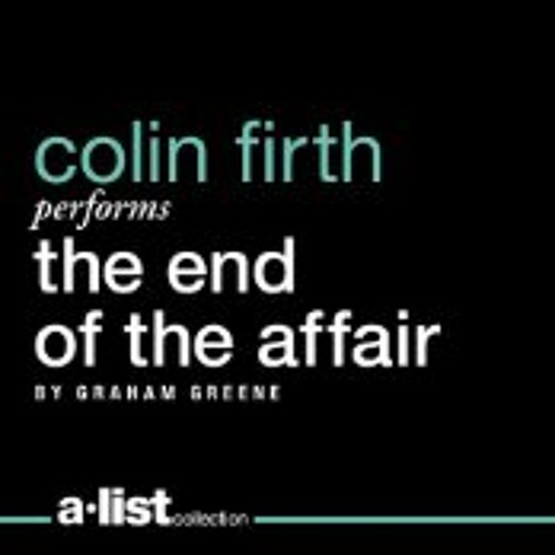The End of the Affair by Graham Greene, Narrated by Colin Firth