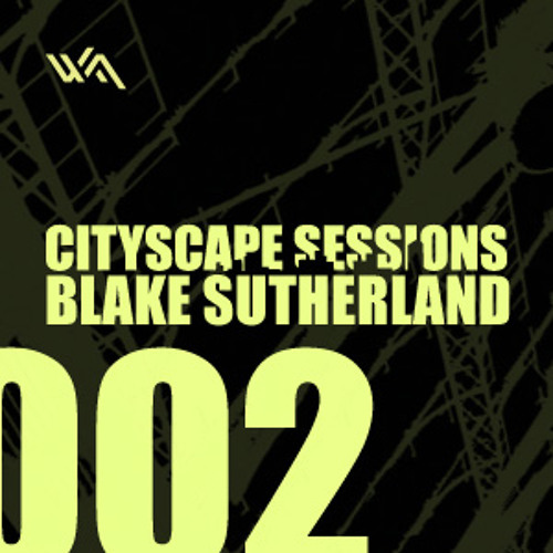 Cityscape Sessions 002: Blake Sutherland