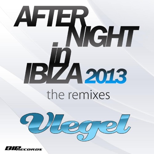 Vlegel - After Night in Ibiza (Positiv & The Ant 2K13 Remix) Out On BIP Records