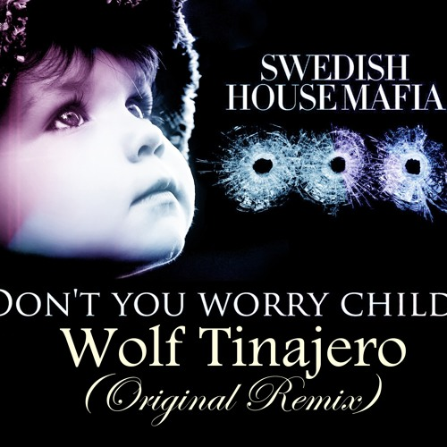 Sweedish House Mafia Ft.Steve Martin-Don't You worry child(Wolf Tinajero Remix)PVT 2O13