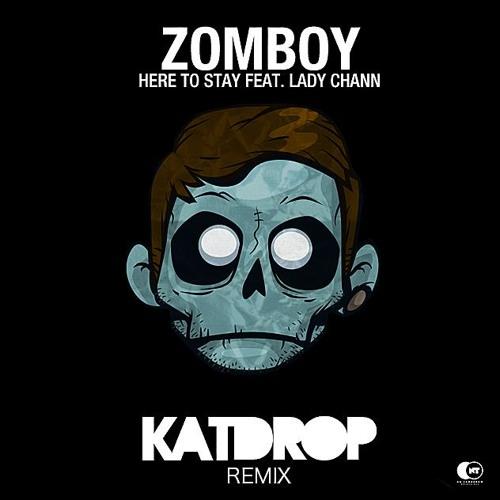 Zomboy feat Lady Chann - Here to Stay (Katdrop Remix)