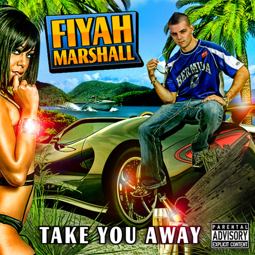 TAKE YOU AWAY - FIYAH MARSHALL