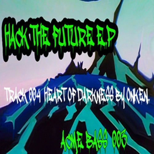 Heart of Darkness - Onken..............Acme Bass 003