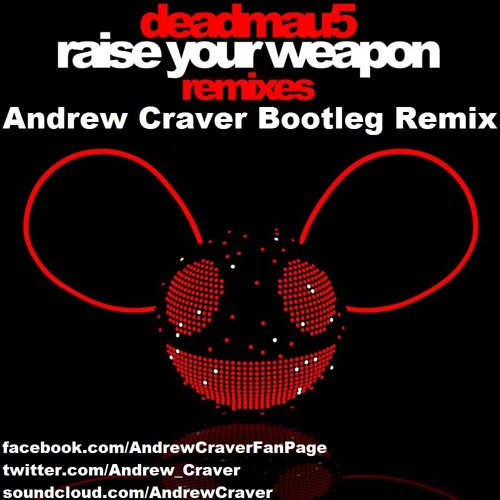 Deadmau5 - Raise Your Weapon (Andrew Craver Bootleg Remix) *FREE DOWNLOAD*