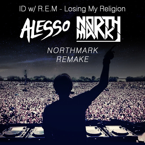 Alesso - ID w/ R.E.M - Losing My Religion (Northmark Remake)